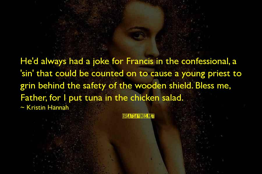 Father'd Sayings By Kristin Hannah: He'd always had a joke for Francis in the confessional, a 'sin' that could be