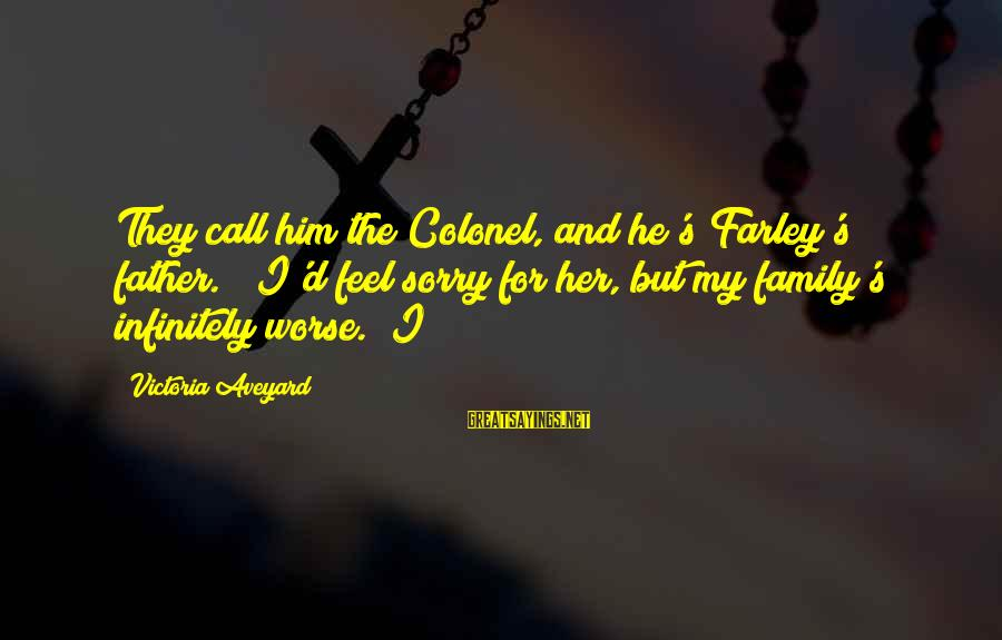 "Father'd Sayings By Victoria Aveyard: They call him the Colonel, and he's Farley's father."" ""I'd feel sorry for her, but"
