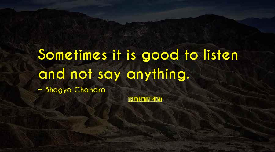 Fatherless Bible Sayings By Bhagya Chandra: Sometimes it is good to listen and not say anything.