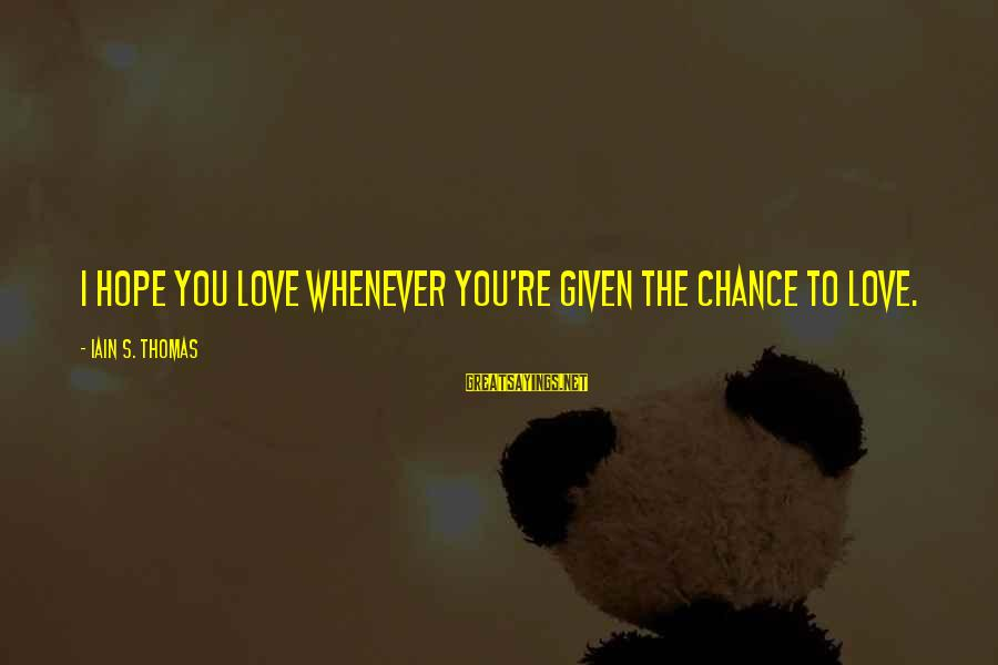 Fatherless Bible Sayings By Iain S. Thomas: I hope you love whenever you're given the chance to love.