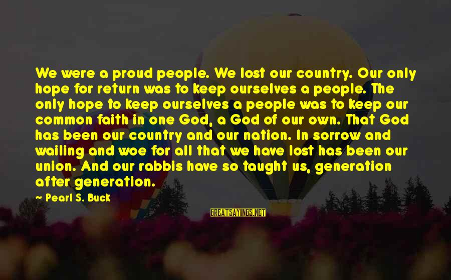 Fatly Sayings By Pearl S. Buck: We were a proud people. We lost our country. Our only hope for return was
