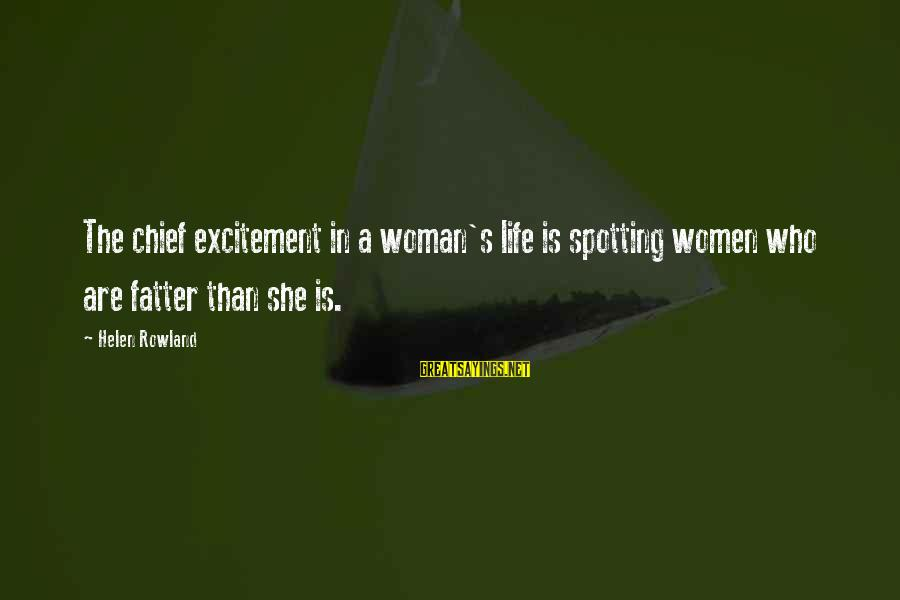 Fatter Than Sayings By Helen Rowland: The chief excitement in a woman's life is spotting women who are fatter than she