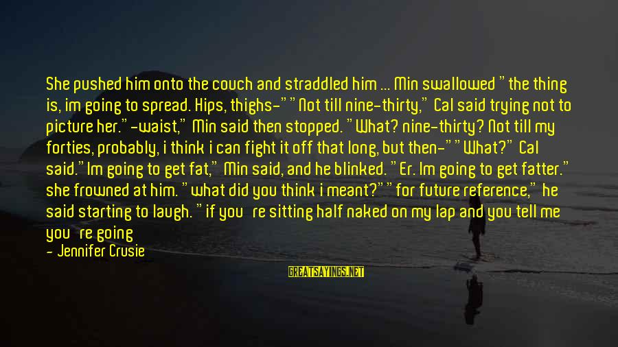 """Fatter Than Sayings By Jennifer Crusie: She pushed him onto the couch and straddled him ... Min swallowed """"the thing is,"""
