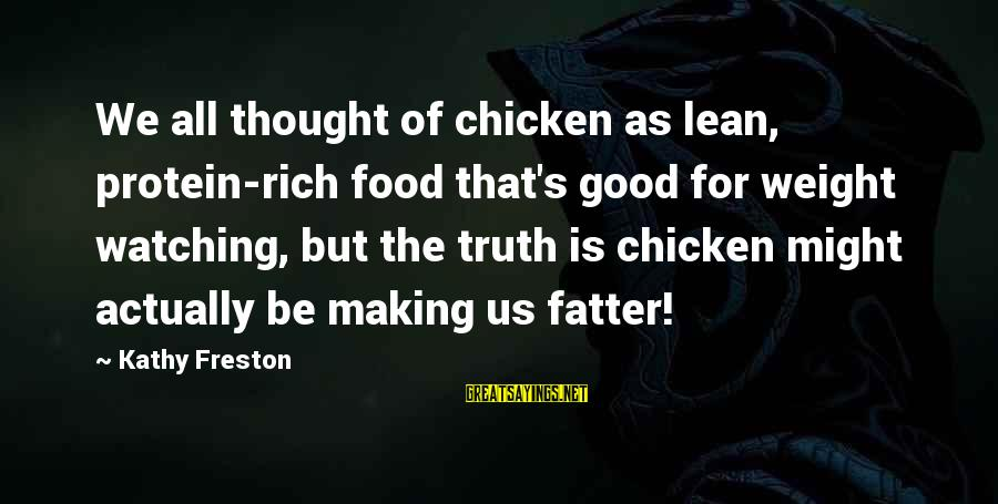 Fatter Than Sayings By Kathy Freston: We all thought of chicken as lean, protein-rich food that's good for weight watching, but