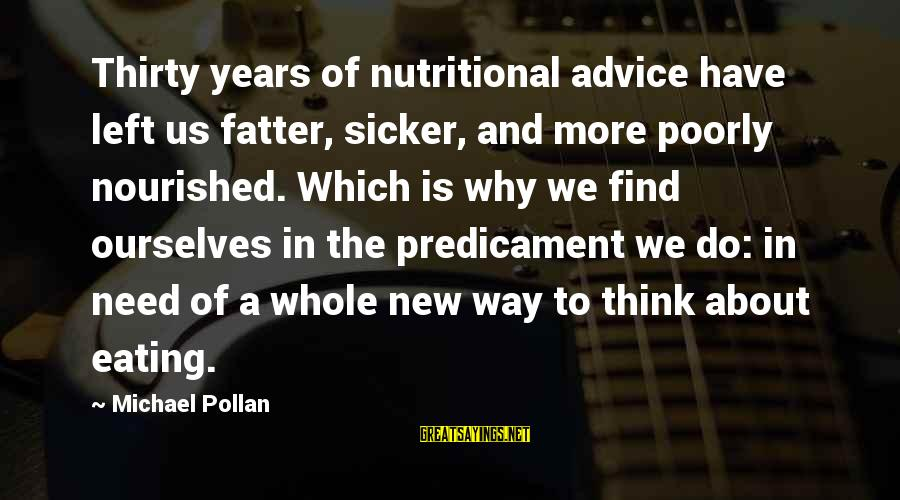 Fatter Than Sayings By Michael Pollan: Thirty years of nutritional advice have left us fatter, sicker, and more poorly nourished. Which