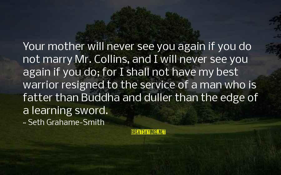 Fatter Than Sayings By Seth Grahame-Smith: Your mother will never see you again if you do not marry Mr. Collins, and