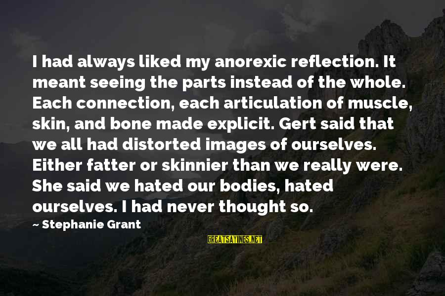 Fatter Than Sayings By Stephanie Grant: I had always liked my anorexic reflection. It meant seeing the parts instead of the