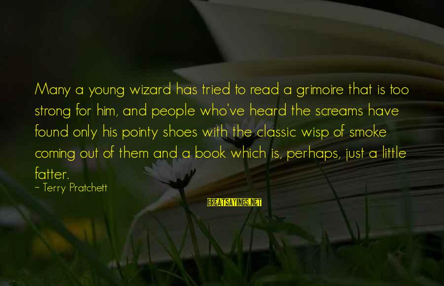 Fatter Than Sayings By Terry Pratchett: Many a young wizard has tried to read a grimoire that is too strong for