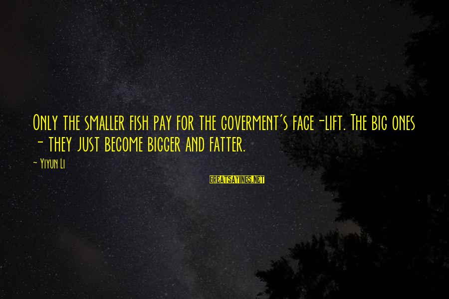 Fatter Than Sayings By Yiyun Li: Only the smaller fish pay for the goverment's face-lift. The big ones - they just