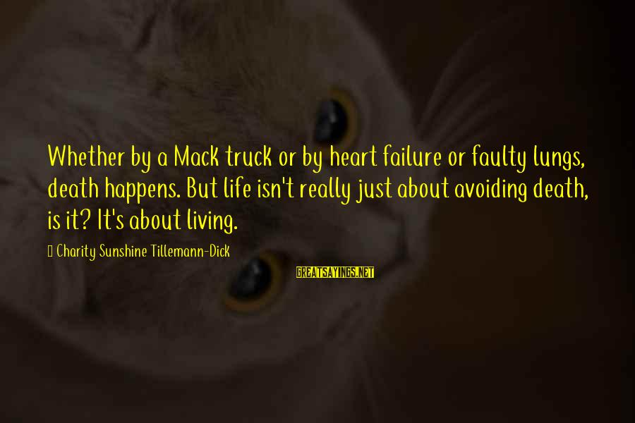 Faulty Sayings By Charity Sunshine Tillemann-Dick: Whether by a Mack truck or by heart failure or faulty lungs, death happens. But
