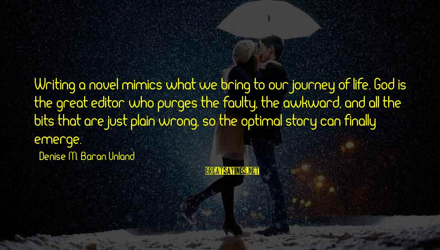Faulty Sayings By Denise M. Baran-Unland: Writing a novel mimics what we bring to our journey of life. God is the
