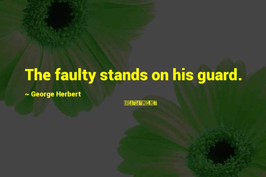 Faulty Sayings By George Herbert: The faulty stands on his guard.