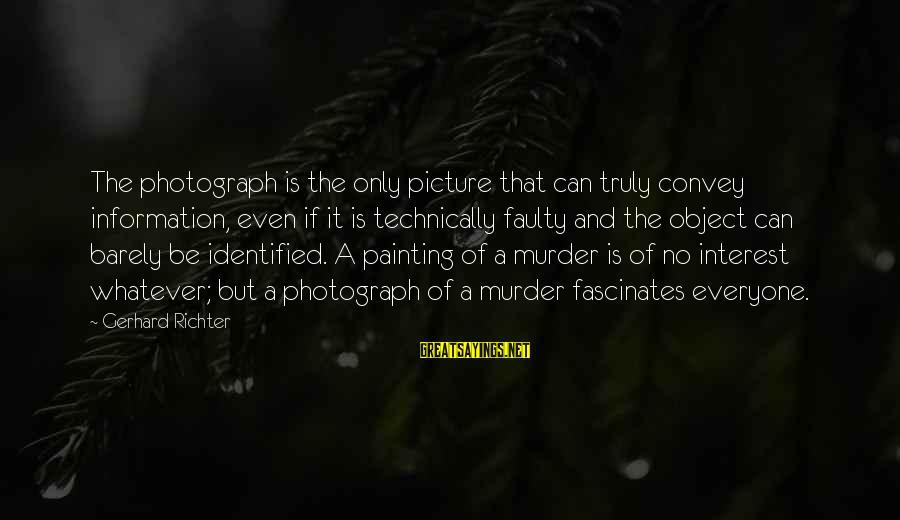 Faulty Sayings By Gerhard Richter: The photograph is the only picture that can truly convey information, even if it is