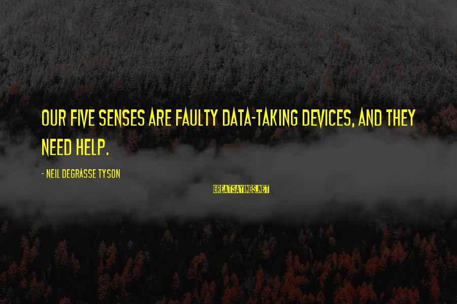Faulty Sayings By Neil DeGrasse Tyson: Our five senses are faulty data-taking devices, and they need help.