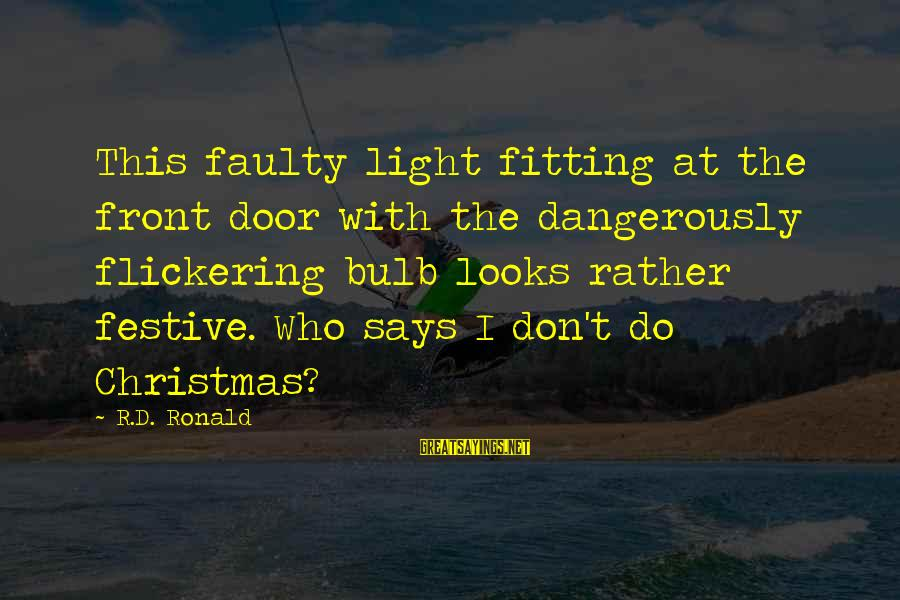 Faulty Sayings By R.D. Ronald: This faulty light fitting at the front door with the dangerously flickering bulb looks rather