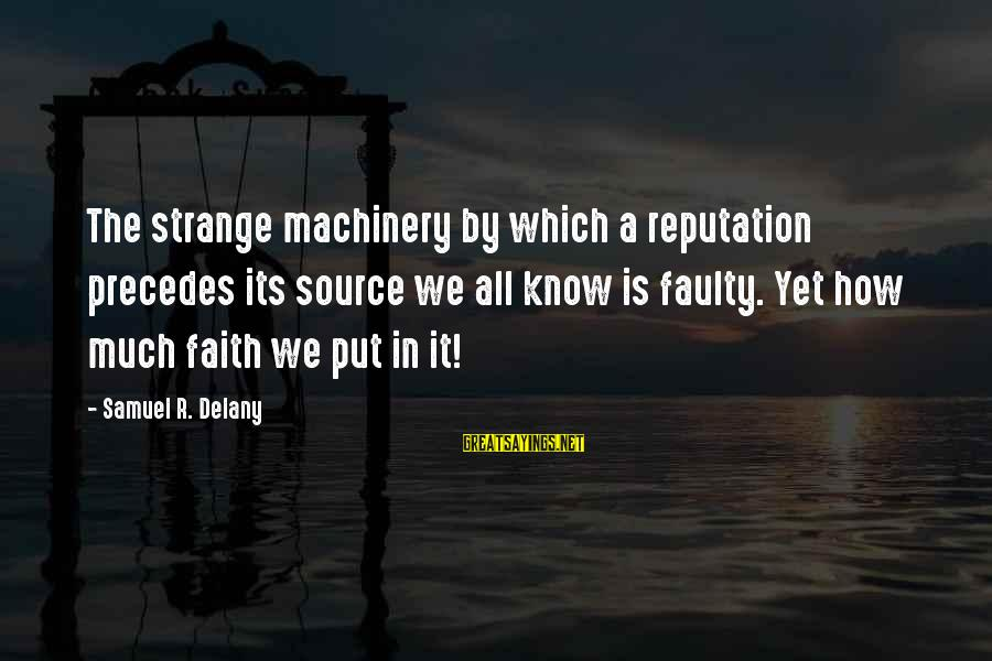 Faulty Sayings By Samuel R. Delany: The strange machinery by which a reputation precedes its source we all know is faulty.