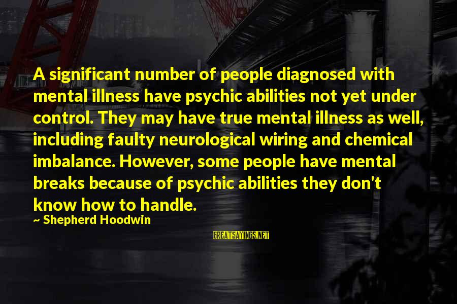 Faulty Sayings By Shepherd Hoodwin: A significant number of people diagnosed with mental illness have psychic abilities not yet under