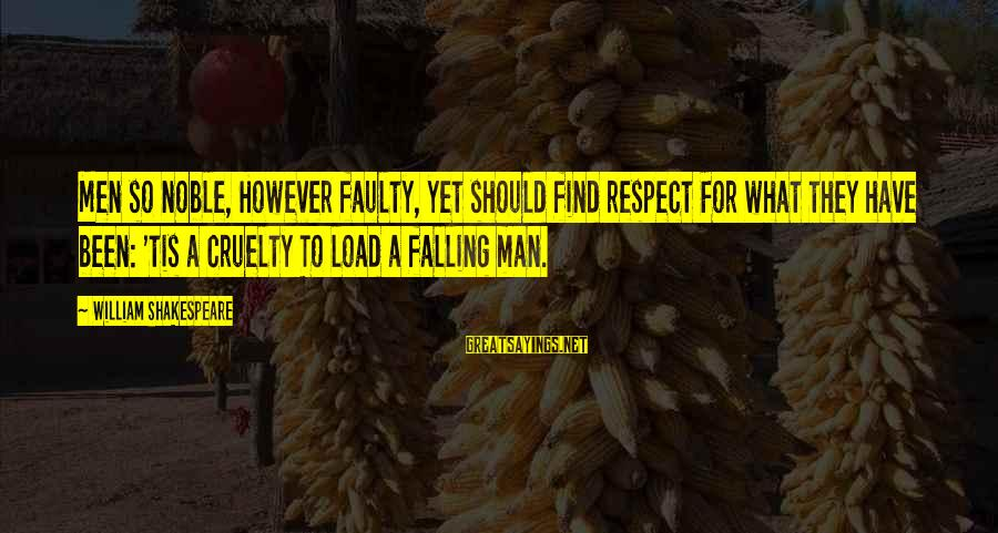 Faulty Sayings By William Shakespeare: Men so noble, However faulty, yet should find respect For what they have been: 'tis