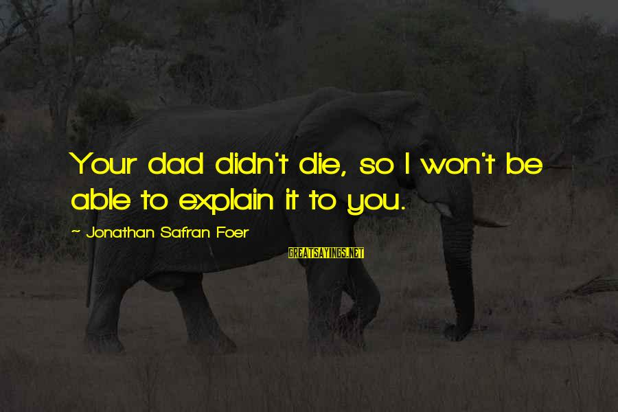 Faustus Pride Sayings By Jonathan Safran Foer: Your dad didn't die, so I won't be able to explain it to you.