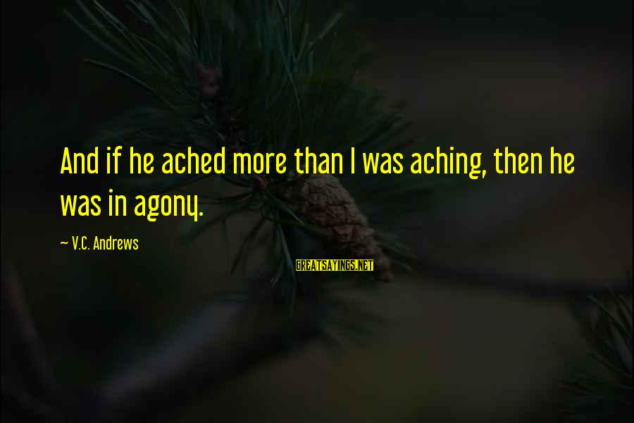 Faustus Pride Sayings By V.C. Andrews: And if he ached more than I was aching, then he was in agony.