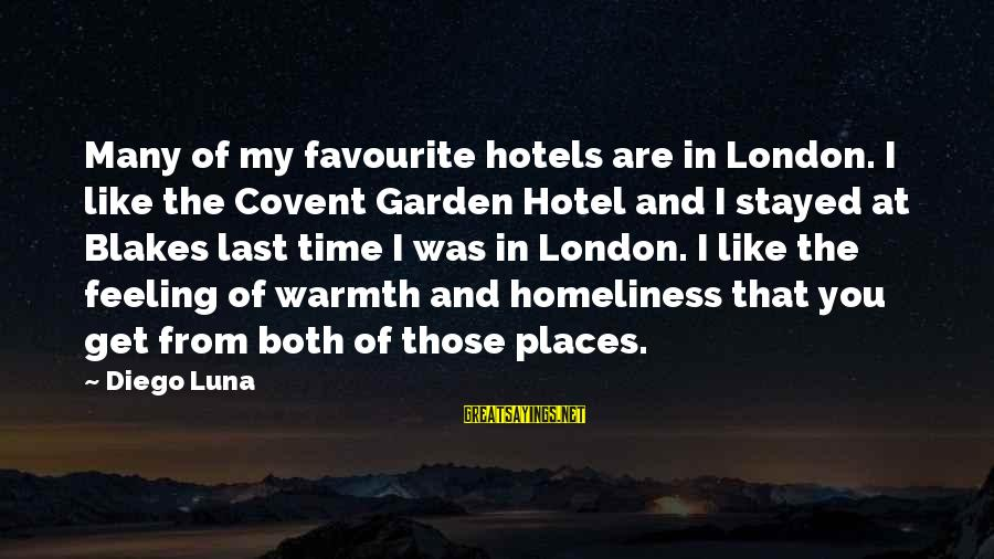 Favourite Places Sayings By Diego Luna: Many of my favourite hotels are in London. I like the Covent Garden Hotel and