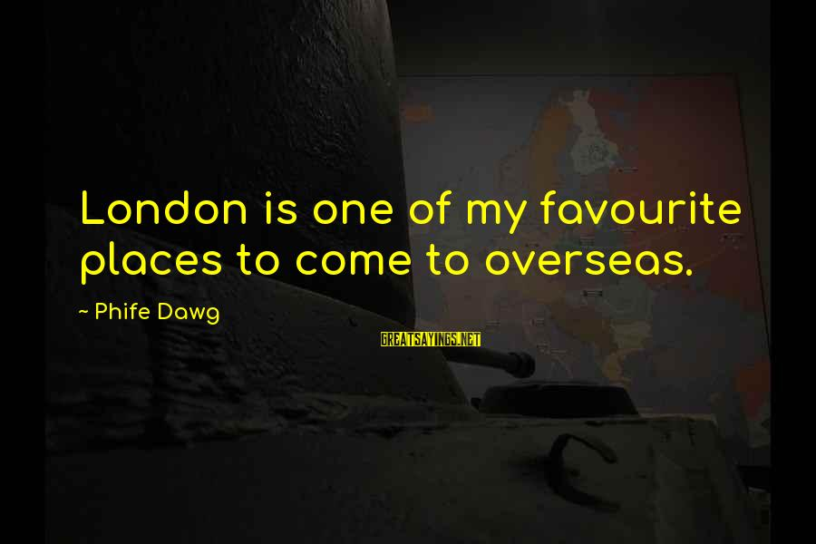 Favourite Places Sayings By Phife Dawg: London is one of my favourite places to come to overseas.
