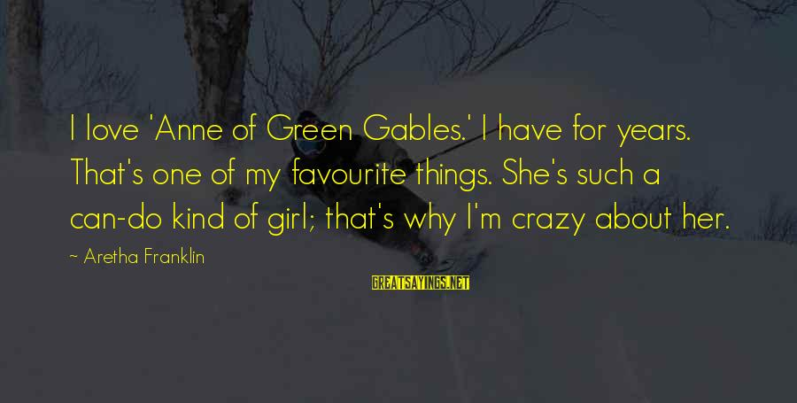 Favourite Things Sayings By Aretha Franklin: I love 'Anne of Green Gables.' I have for years. That's one of my favourite