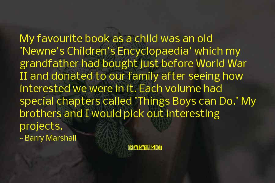 Favourite Things Sayings By Barry Marshall: My favourite book as a child was an old 'Newne's Children's Encyclopaedia' which my grandfather