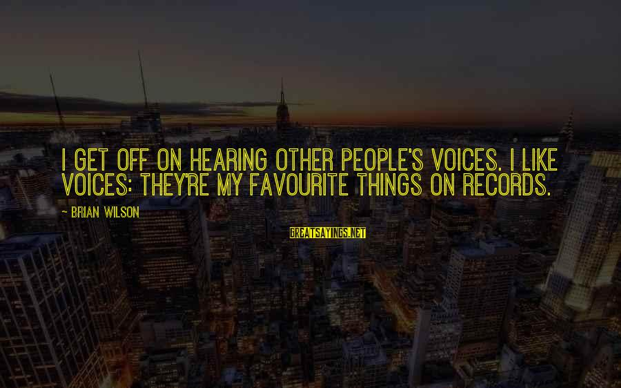 Favourite Things Sayings By Brian Wilson: I get off on hearing other people's voices. I like voices: they're my favourite things