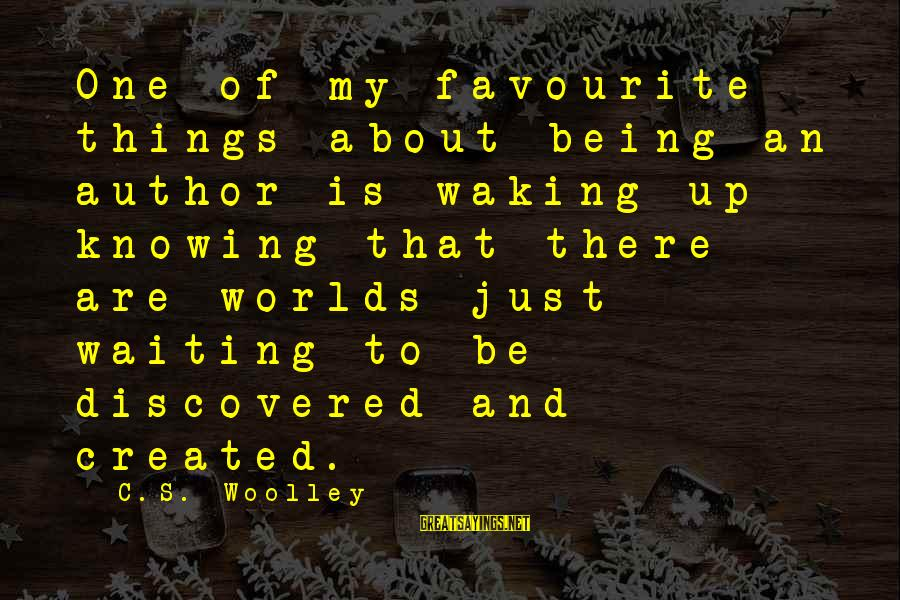 Favourite Things Sayings By C.S. Woolley: One of my favourite things about being an author is waking up knowing that there