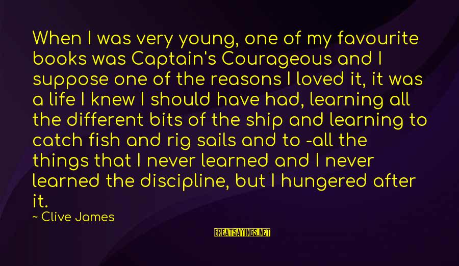 Favourite Things Sayings By Clive James: When I was very young, one of my favourite books was Captain's Courageous and I