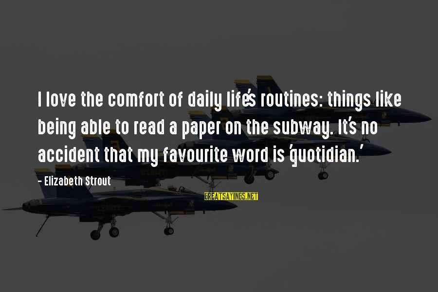 Favourite Things Sayings By Elizabeth Strout: I love the comfort of daily life's routines: things like being able to read a