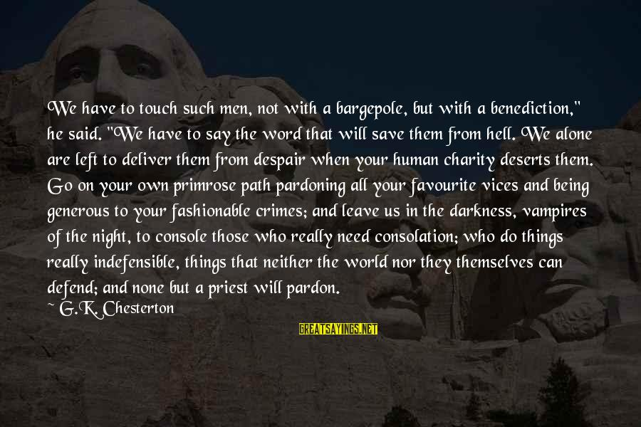 """Favourite Things Sayings By G.K. Chesterton: We have to touch such men, not with a bargepole, but with a benediction,"""" he"""