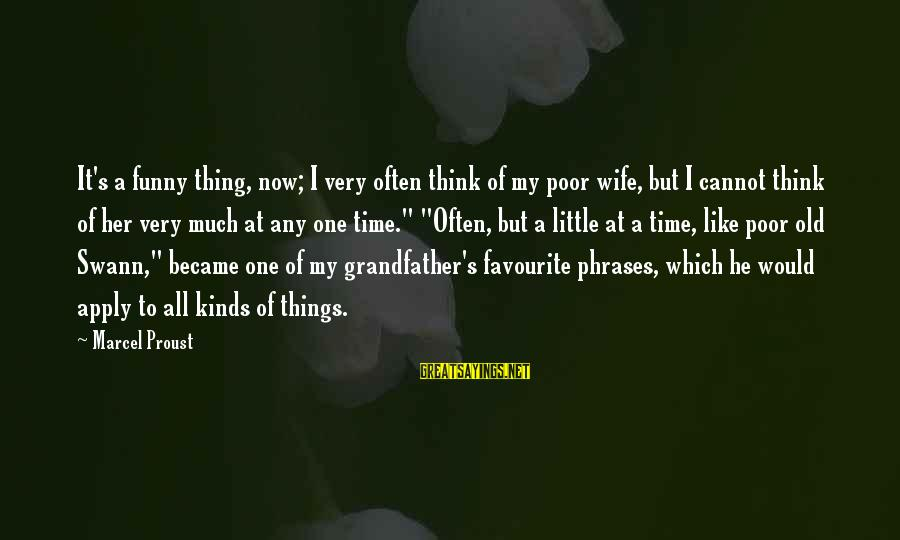 Favourite Things Sayings By Marcel Proust: It's a funny thing, now; I very often think of my poor wife, but I