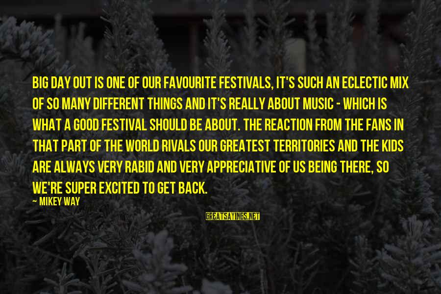 Favourite Things Sayings By Mikey Way: Big Day Out is one of our favourite festivals, it's such an eclectic mix of