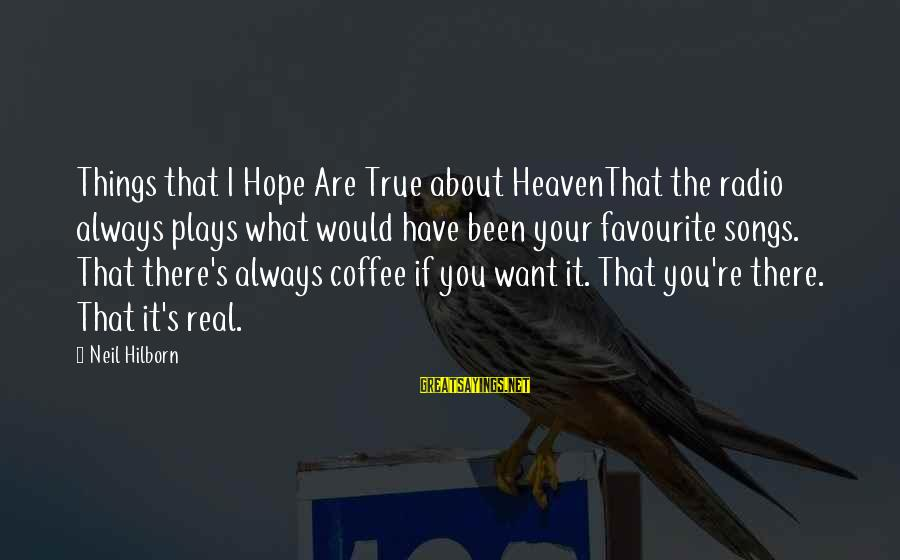 Favourite Things Sayings By Neil Hilborn: Things that I Hope Are True about HeavenThat the radio always plays what would have