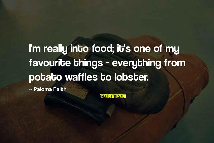 Favourite Things Sayings By Paloma Faith: I'm really into food; it's one of my favourite things - everything from potato waffles