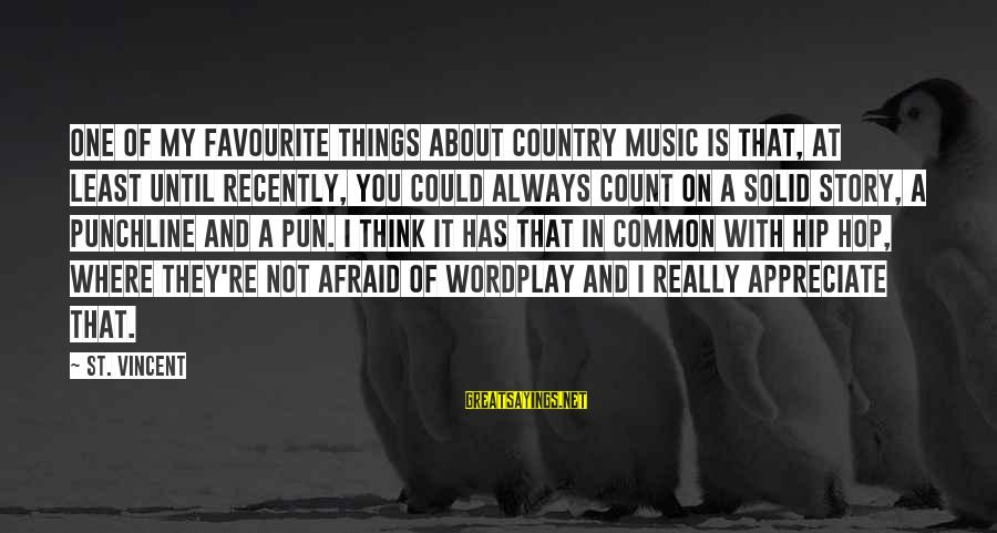 Favourite Things Sayings By St. Vincent: One of my favourite things about country music is that, at least until recently, you