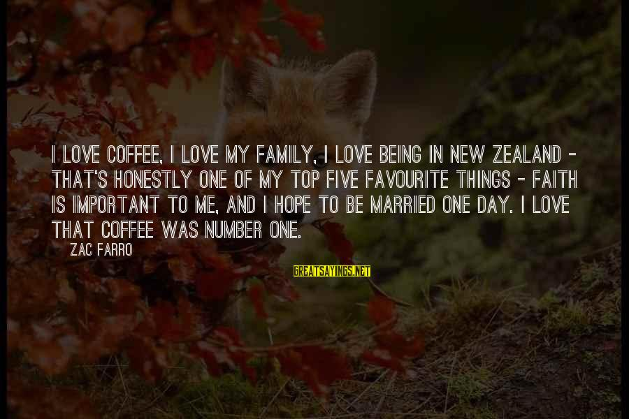 Favourite Things Sayings By Zac Farro: I love coffee, I love my family, I love being in New Zealand - that's