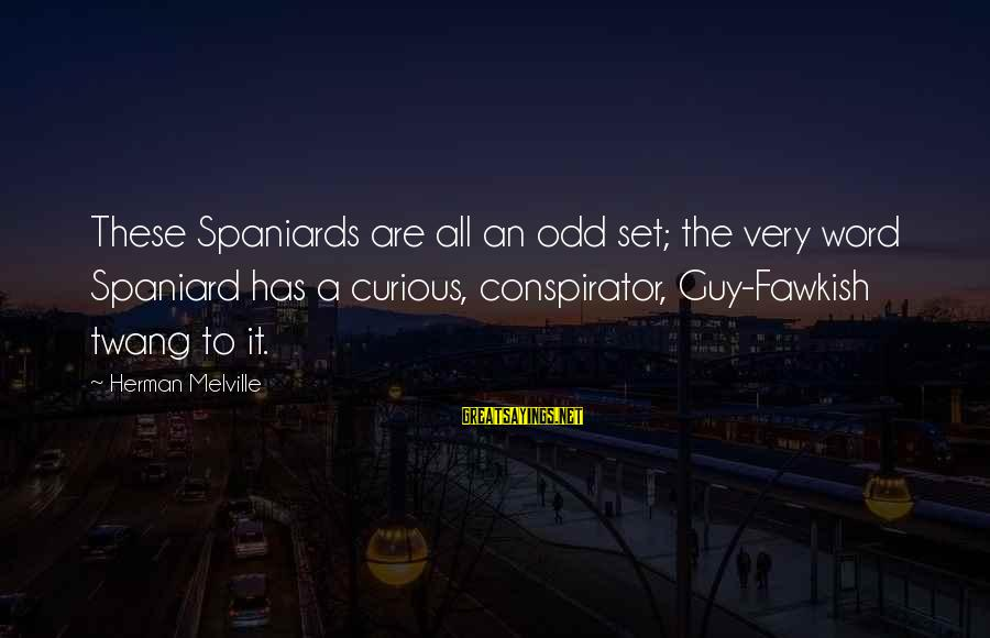 Fawkish Sayings By Herman Melville: These Spaniards are all an odd set; the very word Spaniard has a curious, conspirator,