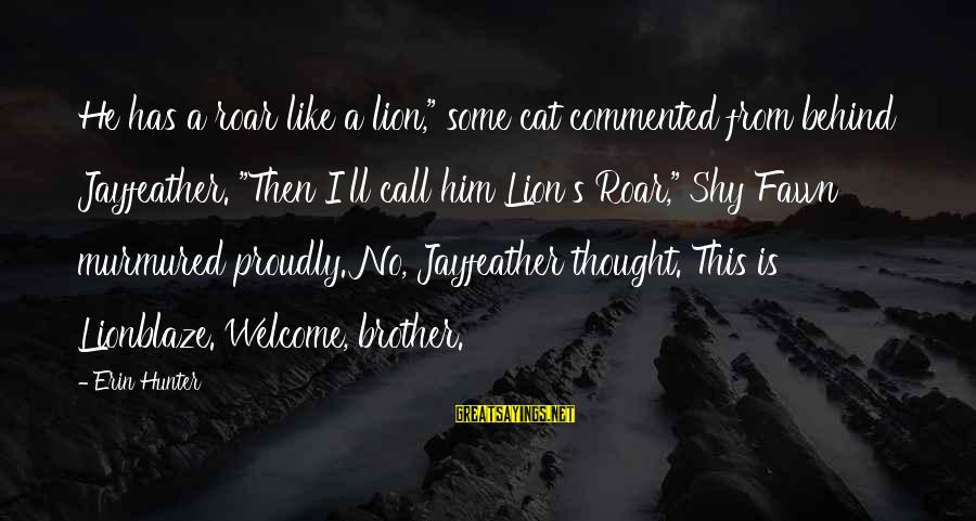 "Fawn Sayings By Erin Hunter: He has a roar like a lion,"" some cat commented from behind Jayfeather. ""Then I'll"