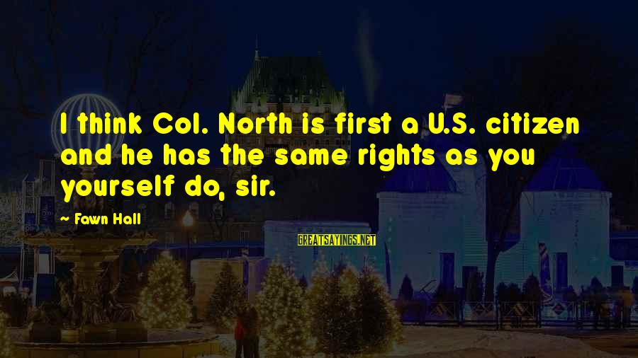 Fawn Sayings By Fawn Hall: I think Col. North is first a U.S. citizen and he has the same rights