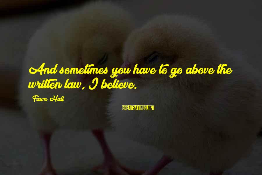 Fawn Sayings By Fawn Hall: And sometimes you have to go above the written law, I believe.
