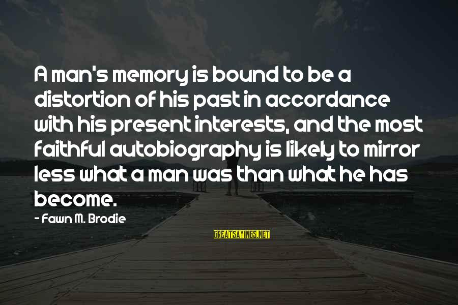 Fawn Sayings By Fawn M. Brodie: A man's memory is bound to be a distortion of his past in accordance with