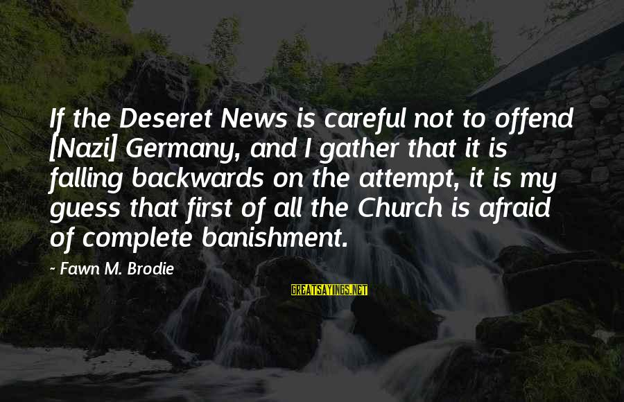 Fawn Sayings By Fawn M. Brodie: If the Deseret News is careful not to offend [Nazi] Germany, and I gather that