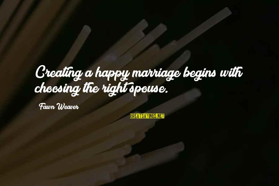 Fawn Sayings By Fawn Weaver: Creating a happy marriage begins with choosing the right spouse.