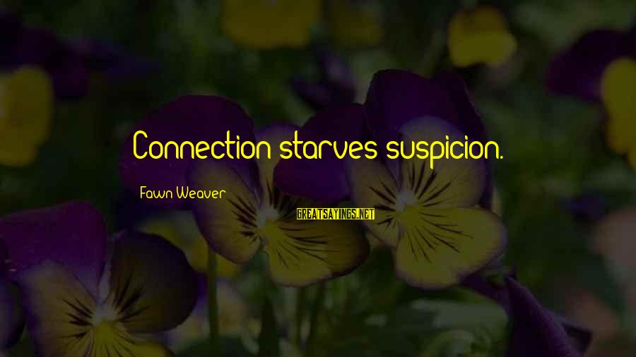 Fawn Sayings By Fawn Weaver: Connection starves suspicion.