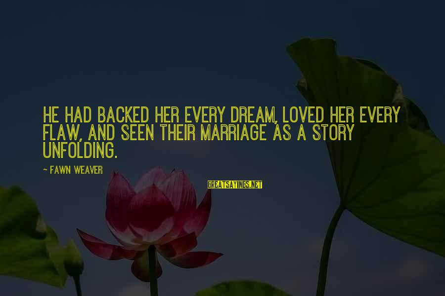 Fawn Sayings By Fawn Weaver: He had backed her every dream, loved her every flaw, and seen their marriage as