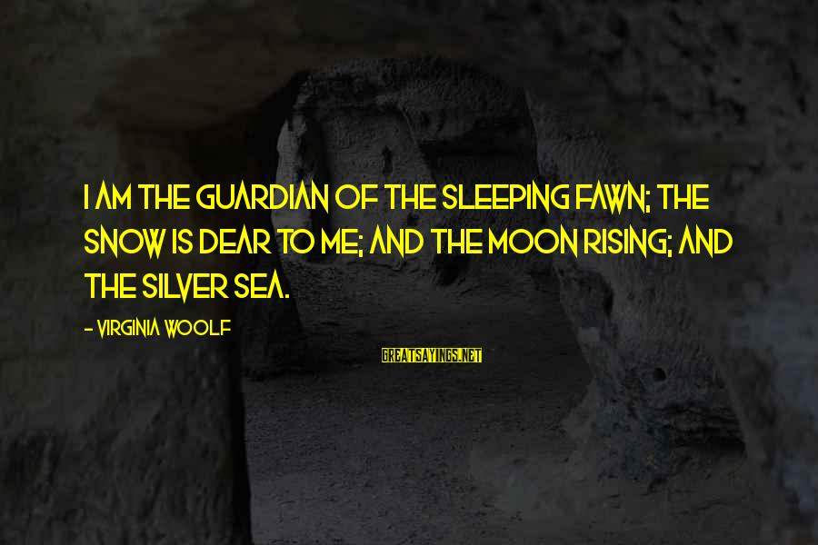 Fawn Sayings By Virginia Woolf: I am the guardian of the sleeping fawn; the snow is dear to me; and