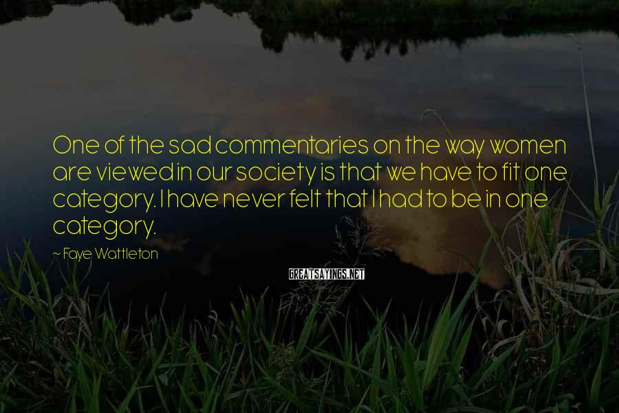 Faye Wattleton Sayings: One of the sad commentaries on the way women are viewed in our society is